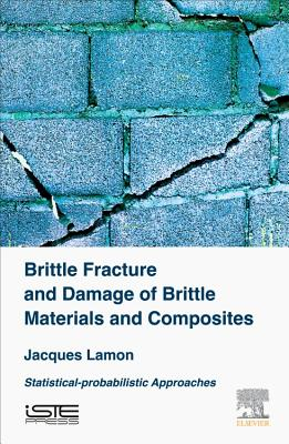 Brittle Fracture and Damage of Brittle Materials and Composites: Statistical-Probabilistic Approaches Cover Image