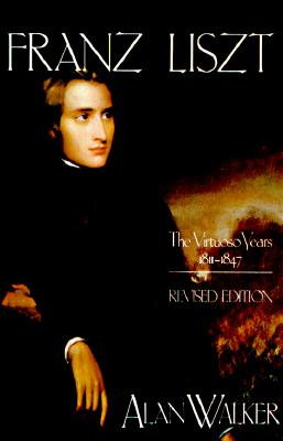 Franz Liszt: The Virtuoso Years, 1811 1847 Cover Image