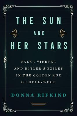 The Sun and Her Stars: Salka Viertel and Hitler's Exiles in the Golden Age of Hollywood Cover Image