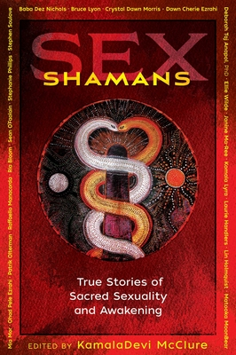 Sex Shamans: True Stories of Sacred Sexuality and Awakening Cover Image