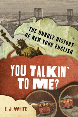 You Talkin' to Me?: The Unruly History of New York English cover