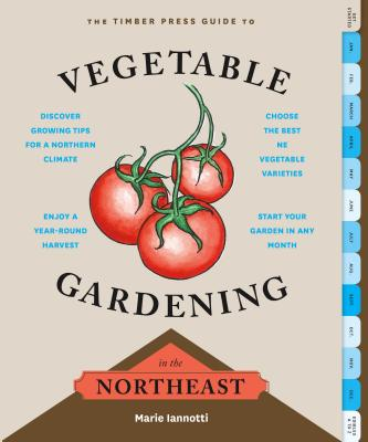 The Timber Press Guide to Vegetable Gardening in the Northeast (Regional Vegetable Gardening Series) Cover Image
