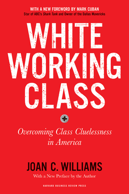 White Working Class, with a New Foreword by Mark Cuban and a New Preface by the Author: Overcoming Class Cluelessness in America Cover Image