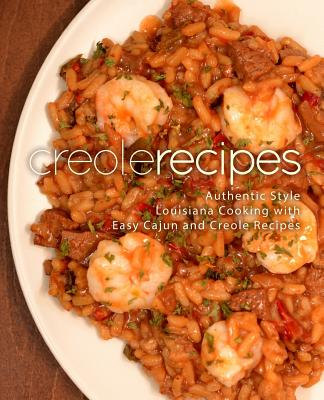 Creole Recipes: Authentic Louisiana Style Cooking with Easy Cajun Recipes (2nd Edition) Cover Image