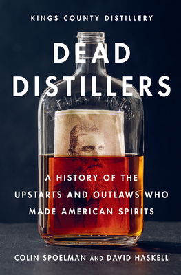 Dead Distillers: A History of the Upstarts and Outlaws Who Made American Spirits Cover Image