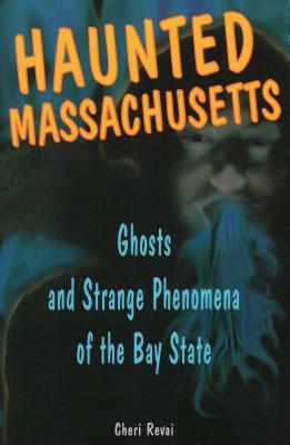 Haunted Massachusetts: Ghosts and Strange Phenomena of the Bay State (Haunted (Stackpole)) Cover Image
