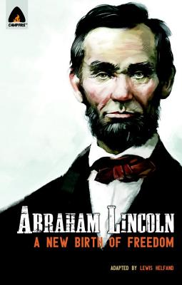Abraham Lincoln: From the Log Cabin to the White House: Campfire Heroes Line (Campfire Graphic Novels) Cover Image