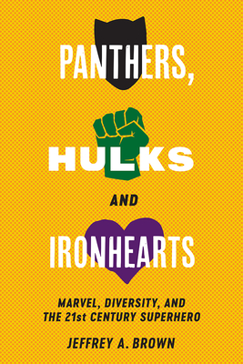 Panthers, Hulks and Ironhearts: Marvel, Diversity and the 21st Century Superhero Cover Image