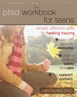 The PTSD Workbook for Teens: Simple, Effective Skills for Healing Trauma (Instant Help Book for Teens) Cover Image