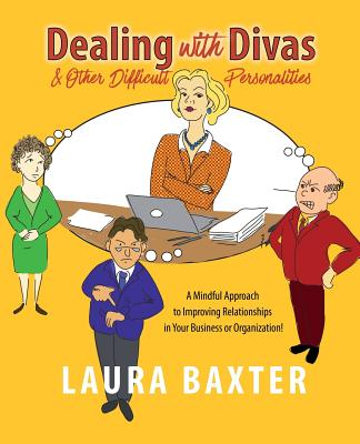 Dealing with Divas and Other Difficult Personalities: A Mindful Approach to Improving Relationships in Your Business or Organization! Cover Image