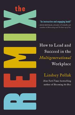 The Remix: How to Lead and Succeed in the Multigenerational Workplace Cover Image