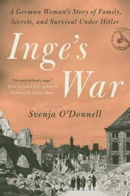 Inge's War: A German Woman's Story of Family, Secrets, and Survival Under Hitler Cover Image