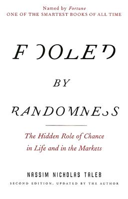 Fooled by Randomness: The Hidden Role of Chance in Life and in the Markets (Incerto #1) Cover Image