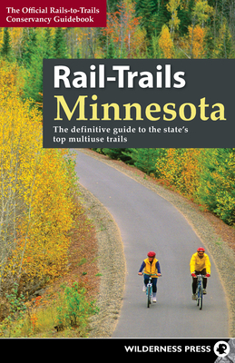 Rail-Trails Minnesota: The Definitive Guide to the State's Best Multiuse Trails Cover Image