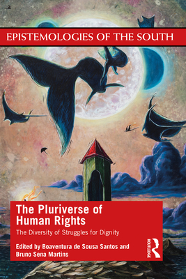 The Pluriverse of Human Rights: The Diversity of Struggles for Dignity: The Diversity of Struggles for Dignity Cover Image