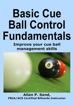 Basic Cue Ball Control Fundamentals: Improve Cue Ball Management Skills!! Cover Image
