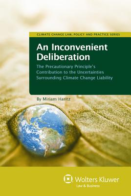 An Inconvenient Deliberation: The Precautionary Principle's Contribution to the Uncertainties Surrounding Climate Change Liability Cover Image