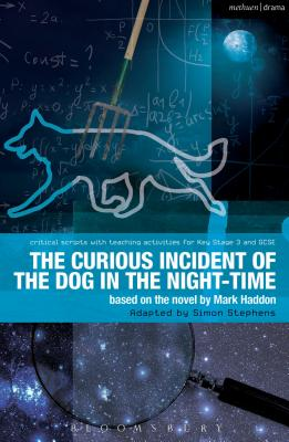 The Curious Incident of the Dog in the Night-Time: The Play (Methuen Drama's Critical Script) Cover Image