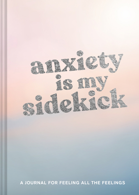 Anxiety Is My Sidekick: A Journal for Feeling All the Feelings Cover Image