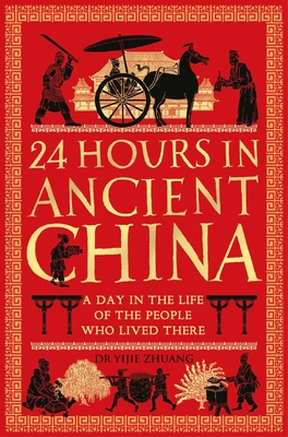 24 Hours in Ancient China: A Day in the Life of the People Who Lived There (24 Hours in Ancient History) Cover Image