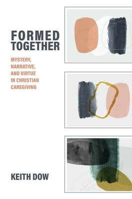 Formed Together: Mystery, Narrative, and Virtue in Christian Caregiving (Studies in Religion) Cover Image