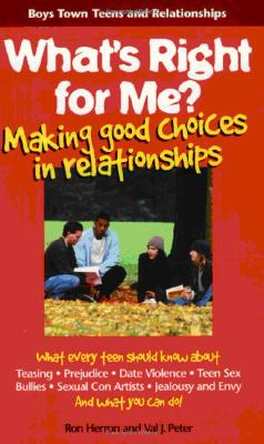 What's Right for Me?: Making Good Choices in Relationships (Boys Town Teens and Relationships #3) Cover Image