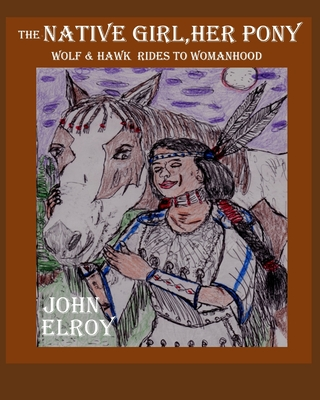 The Native Girl her Pony Wolf & Hawk Rides to Womanhood Cover Image