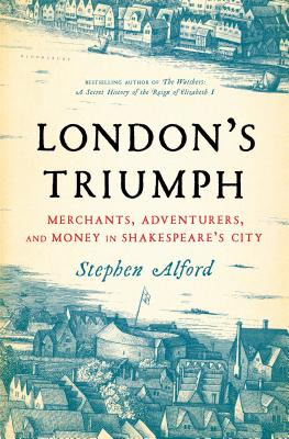 London's Triumph: Merchants, Adventurers, and Money in Shakespeare's City Cover Image