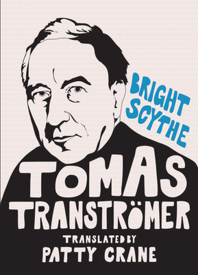 Bright Scythe: Selected Poems by Tomas Transtramer Cover Image