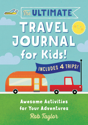 The Ultimate Travel Journal for Kids: Awesome Activities for Your Adventures Cover Image