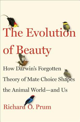 The Evolution of Beauty: How Darwin's Forgotten Theory of Mate Choice Shapes the Animal World - and Us Cover Image