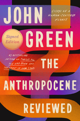 The Anthropocene Reviewed (Signed Edition): Essays on a Human-Centered Planet Cover Image