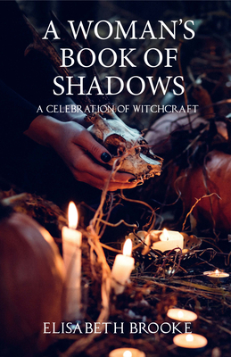 A Woman's Book of Shadows: A Celebration of Witchcraft Cover Image