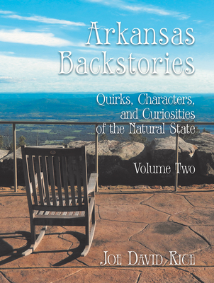 Arkansas Backstories, Volume Two: Quirks, Characters, and Curiosities of the Natural State Cover Image