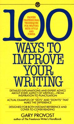 100 Ways to Improve Your Writing: Proven Professional Techniques for Writing with Style and Power Cover Image
