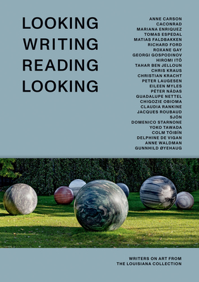 Looking Writing Reading Looking: Writers on Art from the Louisiana Collection Cover Image