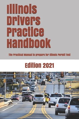 Illinois Drivers Practice Handbook: The Manual to prepare for Illinois Permit Test - More than 300 Questions and Answers Cover Image
