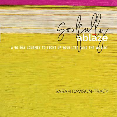 Soulfully Ablaze: A 40-Day Journey to Light Up Your Life (And the World) Cover Image
