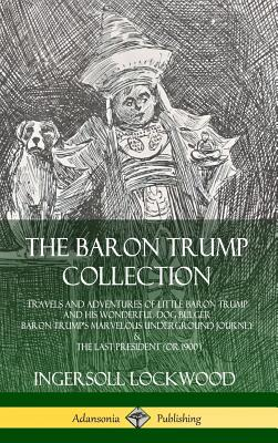 The Baron Trump Collection: Travels and Adventures of Little Baron Trump and his Wonderful Dog Bulger, Baron Trump's Marvelous Underground Journey Cover Image