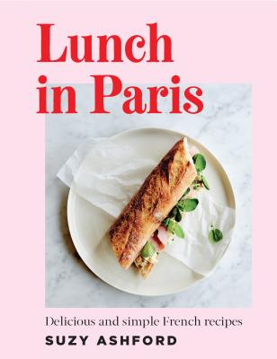Lunch in Paris: Delicious and simple French recipes Cover Image