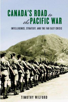 Canada's Road to the Pacific War: Intelligence, Strategy, and the Far East Crisis (Studies in Canadian Military History) Cover Image