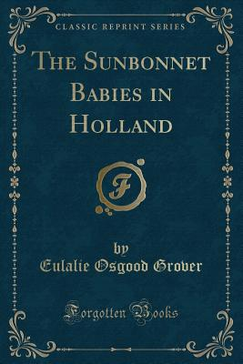 The Sunbonnet Babies in Holland (Classic Reprint) Cover Image
