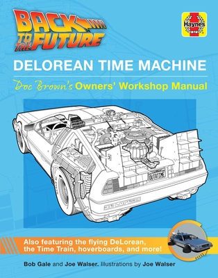 Back to the Future: DeLorean Time Machine: Doc Brown's Owner's Workshop Manual (Haynes Manual) Cover Image