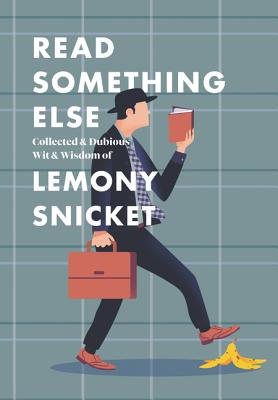 Read Something Else: Collected & Dubious Wit & Wisdom of Lemony Snicket Cover Image