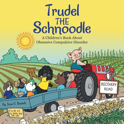 Trudel the Schnoodle: A Children'S Book About Obsessive Compulsive Disorder Cover Image