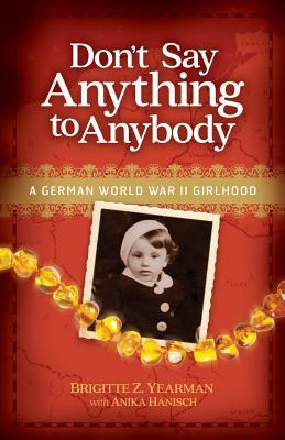 Don't Say Anything to Anybody: A German World War II Girlhood Cover Image