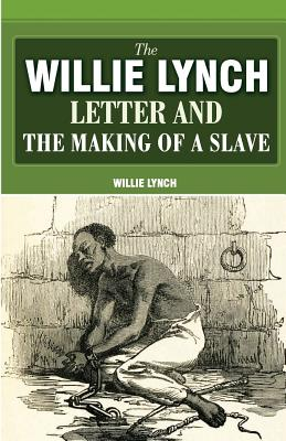 The Willie Lynch Letter And The Making Of A Slave Cover Image