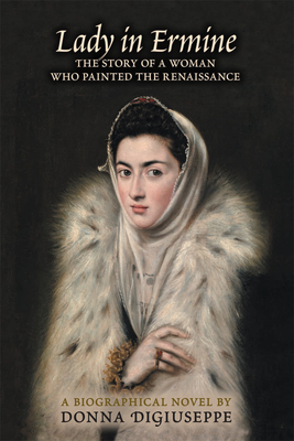 Lady in Ermine: The Story of a Woman Who Painted the Renaissance. A Biographical Novel Cover Image