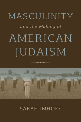 Masculinity and the Making of American Judaism Cover