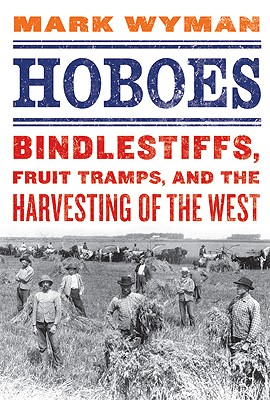 Hoboes: Bindlestiffs, Fruit Tramps, and the Harvesting of the West Cover Image